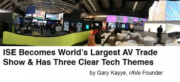 ISE Becomes World's Largest AV Trade Show and Has Six Clear Tech Themes