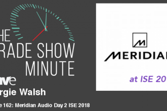 The Trade Show Minute – Episode 162: Georgie Walsh of Meridian Audio
