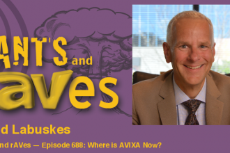 Rants and rAVes — Episode 688: Where is AVIXA Now?