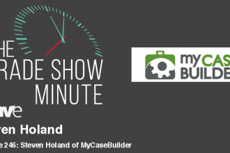 The Trade Show Minute — Episode 246: Steven Holand of MyCaseBuilder