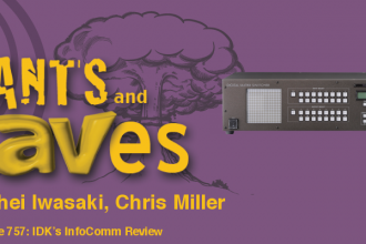 Rants and rAVes — Episode 757: IDK's InfoComm Review