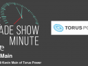 The Trade Show Minute: Episode 318 Kevin Main of Torus Power